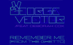 Listen to George Vector featuring Deborah Cox 'Remember Me (From The Ghetto)'
